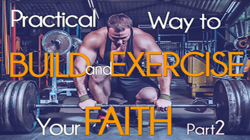 Practical Ways to Build and Exercise Your Faith 3