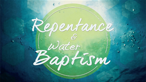 Repentance and Water Baptism
