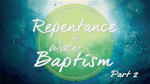 Repentance and Water Baptism Part 2