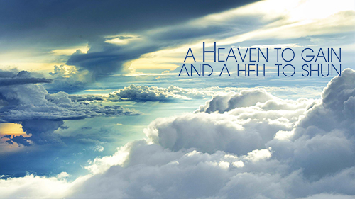 A Heaven to Gain and a Hell to Shun