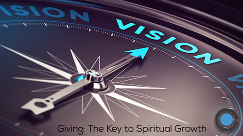 Vision - Giving: The Key to Spiritual Growth