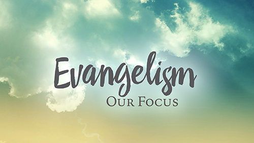 Evangelism - Our Focus