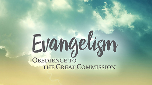 Evangelism: Obedience to the Great Commission