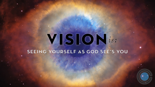 Vision Is: Seeing Yourself as God See's You